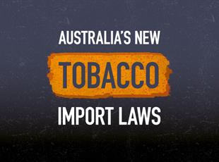 New tobacco import laws from 1 July 2019
